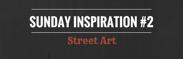 Sunday Inspiration #2 : Street Art