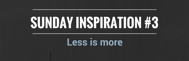 Sunday Inspiration #3 : Less is more